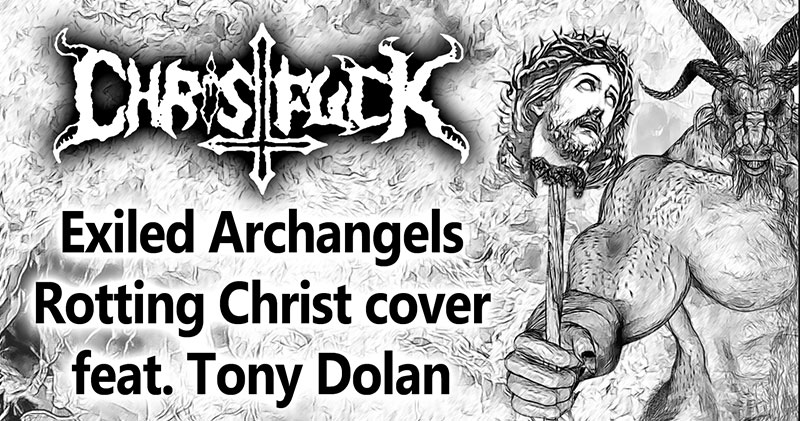 Christfuck - Exiled Archangels (Rotting Christ cover)
